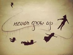 never grow up...wanna get this tattooed on my shoulder blade