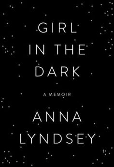 Girl in the Dark by Anna Lyndsey, Click to Start Reading eBook, Haunting, lyrical, unforgettable,Girl in the Dark is a brave new memoir of a life without light.