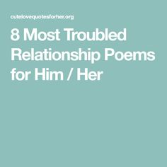 15 Most Troubled Relationship Poems for Him / Her Troubled Relationship Quotes, Difficult Relationship, Ending A Relationship, Serious Relationship, Romantic Love Messages, Romantic Poems, Romantic Love Quotes, Cute Short Poems, Poems For Your Girlfriend