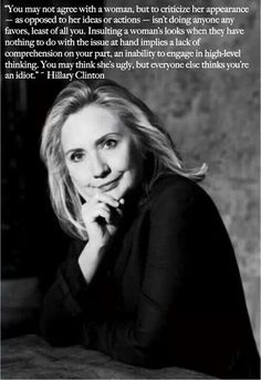 Love this quote from Hilary Clinton! Women who attack others DO look unintelligent. Well said, Hillary.