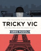 Tricky Vic: the Impossibly True Story of the Man Who Sold the Eiffel Tower | Nonfiction Monday