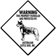 Warning! This property patrolled and protected by: Australian Cattle Dog, Inc. - Sign