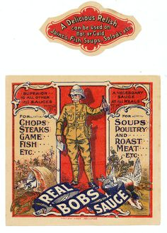 Real Bobs Sauce is simply one of the best old sauce labels I have ever owned. Its very early too as it is shellaced ie covered in a thin glaze. Centre stage is Soldier Bob in his tropical fighting gear inc his pith helmet. There is no makers name but label was printed in Adelaide so this is another great Downunder label....unusually it also came with its companion neck label.....