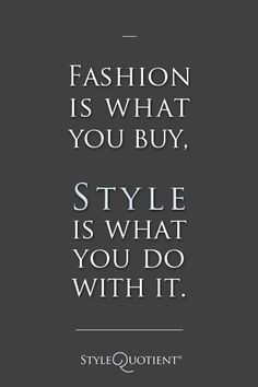Fashion is what you buy, style is what you do with it style quote.  petitestyleonline.com