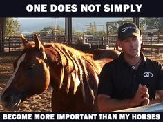 One does not simply...become more important than my horses!