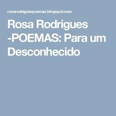 Rosa Rodrigues -POEMAS: Para um Desconhecido