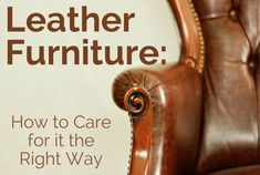 Leather Furniture: How to Care for it the Right Way - North American Chem-Dry Furniture Care, How To Clean Furniture, Cleaning Solutions, Cleaning Hacks, Professional Carpet Cleaning, Upholstery Cleaning, Furniture Cleaning, Carpet Cleaning Company, Leather Cleaning