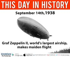 On this day 14th September, Graf Zeppelin 2, world's largest airship make maiden flight.  Trivia by CircleCare - The Family App to Inspire and Appreciate Family Members.