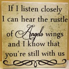 It may not be Angels Wings that I hear, but I know you're still with us in many other ways.... :-)