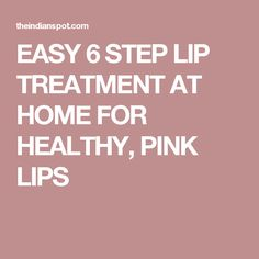 EASY 6 STEP LIP TREATMENT AT HOME FOR HEALTHY, PINK LIPS