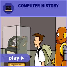 BrainPop Animated movies on Computer history: How did we get from punch cards to PDAs? See examples of early counting devices and discover what the earliest programmable machines did.  Learn about three of the very earliest computers, and watch as developing technology shrank the computer down from five tonnes to the size of your fingernail!    Also see a related resource on Ada Lovelace and Charles Babbage. Resources include quizzes and information pages. (subscription needed)