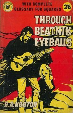 Sixties pulp fiction Through Beatnik Eyeballs (with an all-important glossary attached for squares) Caricatures, Beatnik Style, Pulp Fiction Book, Vintage Book Covers, Jack Kerouac, Book And Magazine, Thing 1, Book Cover Art, Pulp Art