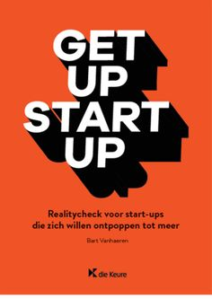 Get up start up : realitycheck voor startups die zich willen ontpoppen tot meer - Vanhaeren, Bart - Plaats : 366 #Startup #Management