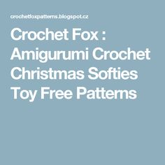 Crochet Fox : Amigurumi Crochet Christmas Softies Toy Free Patterns