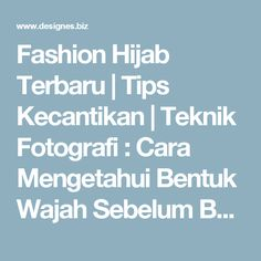 Fashion Hijab Terbaru | Tips Kecantikan | Teknik Fotografi : Cara Mengetahui Bentuk Wajah Sebelum Bermake Up
