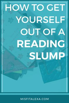 How To Get Yourself Out of A Reading Slump - Misfit Alexa | Reading isn't always the easiest thing to get back to, but if you're in a slump, I might have just the right pieces of advice for you!