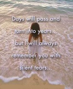 """""""Days will pass and turn into years...but I will always remember you with silent tears...""""     today 2/2/2013"""