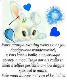 More maaitjie . Good Morning Prayer, Good Morning Messages, Good Morning Greetings, Morning Prayers, Good Morning Wishes, Good Morning Quotes, Birthday Quotes, Birthday Wishes, Have A Blessed Sunday