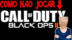 COMO NAO JOGAR COD BLACK OPS 2