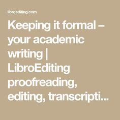 Keeping it formal – your academic writing | LibroEditing proofreading, editing, transcription, localisation