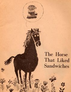 I love this hilarious image        my vintage book collection (in blog form).: The Horse That Liked Sandwiches - illustrated by Aliki