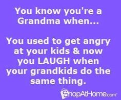 You know you're a Grandma when...
