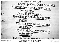 "For the Lord your God is living among you. He is a mighty savior. He will take delight in you with gladness. With his love, he will calm all your fears. He will rejoice over you with joyful songs."" Zephaniah 3:17 #bible"