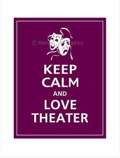 Keep calm and love theatre
