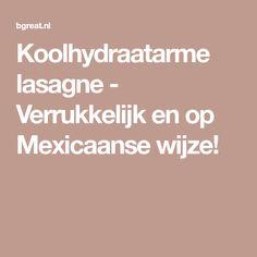 Koolhydraatarme lasagne - Verrukkelijk en op Mexicaanse wijze!