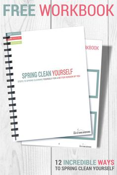 12 Incredible Ways To Spring Clean Yourself plus a Free workbook.  Spring cleaning your home? Why not add spring clean yourself as well. Nothing wrong with dedicating some spring cleaning time for you as well. Learn how.