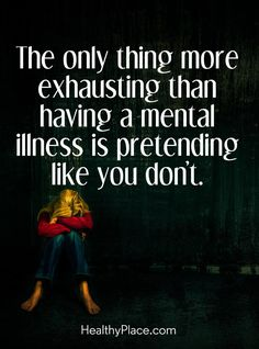 Quotes on Mental Illness Stigma Quote on mental health stigma: The only thing more exhausting than having a mental illness is pretending like you don´t. Mental Illness Stigma, Mental Illness Quotes, Mental Health Stigma, Mental Health Matters, Mental Health Quotes, Mental Health Awareness, Self Awareness Quotes, Chronic Illness, Bipolar Quotes
