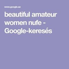 beautiful amateur women nufe - Google-keresés