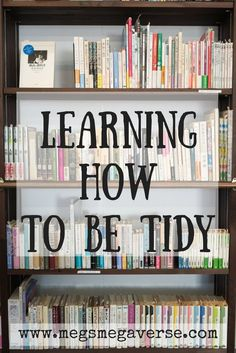 Finding the best ways to learn how to be tidy and organised.