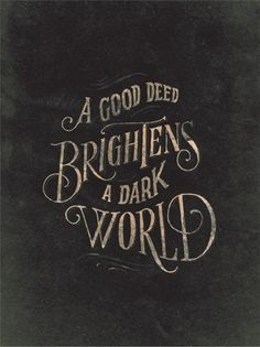 A Good Deed Brightens a Dark World | Vintage Typography    #Vintage #Typography #Retro #Classic #Victorian #Black #White #Chalk #Board