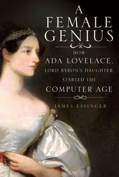 "ada, lovelace, book, Lord Byron immortalised the child in verse: ""Is thy face like thy mother's, my fair child?/ Ada! sole daughter of my house and heart."""