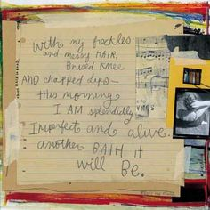 """""""...this morning I am splendidly imperfect and alive."""" -sabrina ward harrison"""
