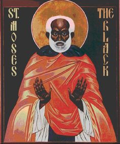 Saint Moses the Black (330–405), (also known as Abba Moses the Robber, the Abyssinian, the Ethiopian and the Strong)