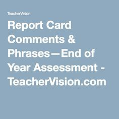 Report Card Comments & Phrases—End of Year Assessment - TeacherVision.com