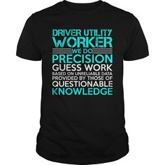 DRIVER UTILITY WORKER WE DO PRECISION GUESS WORK KNOWLEDGE T-Shirts, Hoodies…