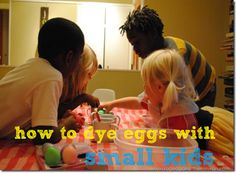 (HILARIOUS) dying easter eggs with small children: a tutorial