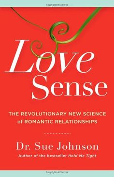 Love Sense: The Revolutionary New Science of Romantic Relationships by Sue Johnson