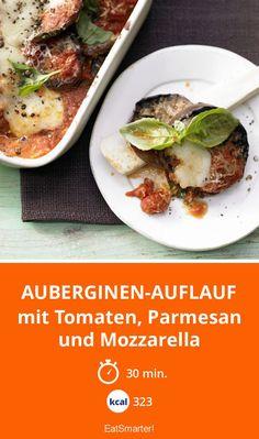 Auberginen-Auflauf - mit Tomaten, Parmesan und Mozzarella - smarter - Kalorien: 323 Kcal - Zeit: 30 Min. | eatsmarter.de