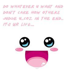 Its ur life ;)