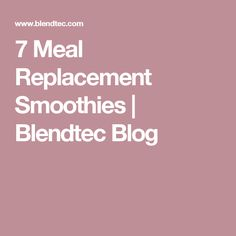 7 Meal Replacement Smoothies | Blendtec Blog