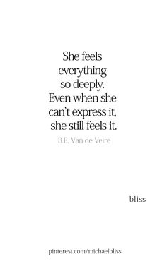 She feels everything so deeply. Even when she can't express it, she still feels it. Mood Quotes, Poetry Quotes, Daily Quotes, Favorite Quotes, Best Quotes, Quotes To Live By, About Me Quotes, Heartbroken Quotes, Pretty Words