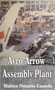 """Avro Arrow Assembly Plant in Malton Ontario Canada Photo taken in the Complements of the book just called the """"Arrow"""" or check out my new book Avro Arrow the """"Untold Story"""" Avro Arrow, All About Canada, Rubber Raincoats, Canadian History, Air Planes, Time Capsule, Transportation Design, Impala, Military Aircraft"""