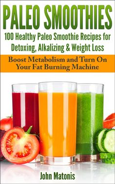 FREE TODAY !!   Paleo Smoothies:100 Healthy Paleo Smoothie Recipes for Detoxing, Alkalizing & Weight Loss: Boost Metabolism and Turn On Your Fat Burning Machine (Healthy and Fit) [Kindle Edition]  #AddictedtoKindle #PaleoSmoothies
