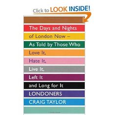 Londoners: The Days and Nights of London Now - as Told by Those Who Love it, Hate it, Live it, Left it and Long for it by Craig Taylor (Paperback, for sale online Good Books, Books To Read, My Books, Library Books, Living In London, The Interview, It Pdf, London Now, London Underground