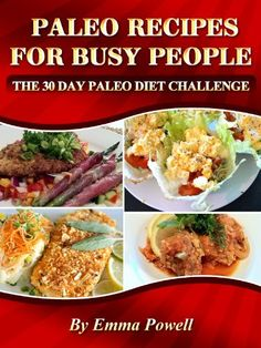 Paleo Recipes For Busy People - The 30 Day Paleo Diet Challenge is your complete and comprehensive guide for those who are keen to explore the Pa ...
