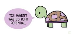 """Emm's positivity blog. [drawing of a green turtle in a purple and brown shell saying""""You haven't wasted your potential."""" in a purple speech bubble.]"""